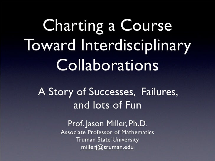 Charting a Course Toward Interdisciplinary    Collaborations   A Story of Successes, Failures,          and lots of Fun   ...