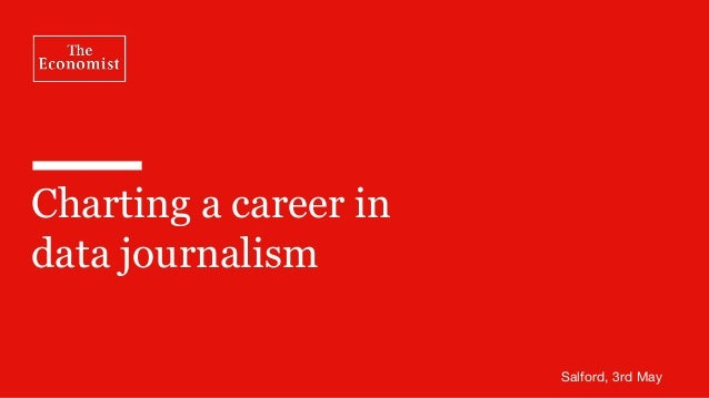 Charting a career in data journalism Salford, 3rd May