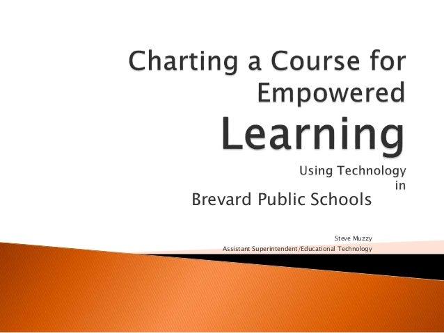 Brevard Public Schools Steve Muzzy Assistant Superintendent/Educational Technology