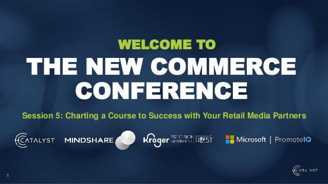 1 Session 5: Charting a Course to Success with Your Retail Media Partners THE NEW COMMERCE CONFERENCE WELCOME TO
