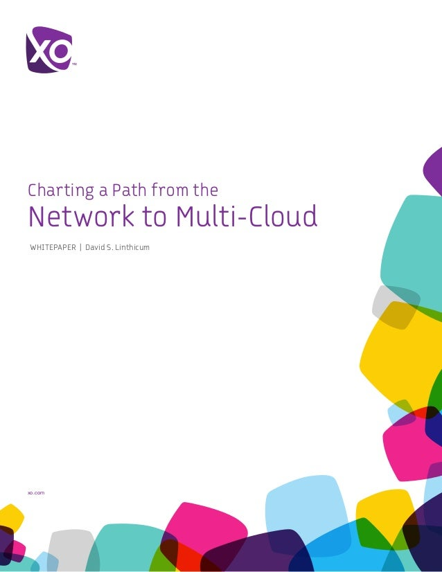 xo.com Charting a Path from the Network to Multi-Cloud WHITEPAPER | David S. Linthicum