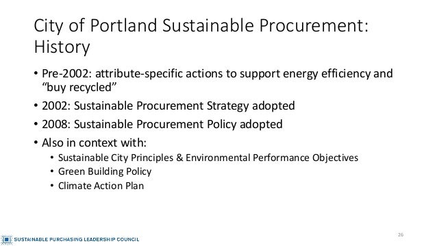 City of Portland Sustainable Procurement: History • Pre-2002: attribute-specific actions to support energy efficiency and ...
