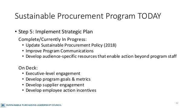 Sustainable Procurement Program TODAY • Step 5: Implement Strategic Plan Complete/Currently In Progress: • Update Sustaina...