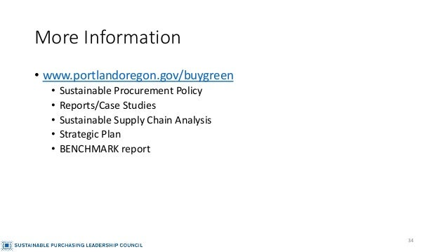 More Information • www.portlandoregon.gov/buygreen • Sustainable Procurement Policy • Reports/Case Studies • Sustainable S...