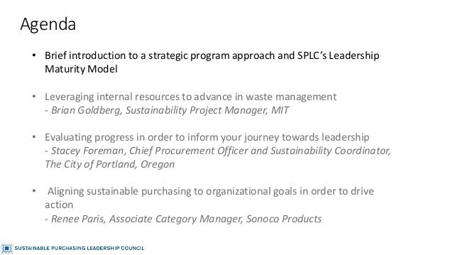 • Brief introduction to a strategic program approach and SPLC's Leadership Maturity Model • Leveraging internal resources ...