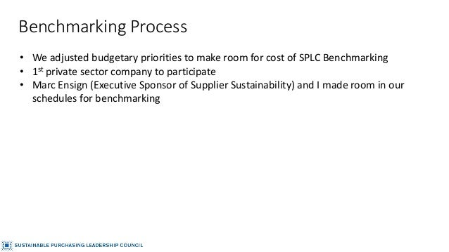 Benchmarking Process • We adjusted budgetary priorities to make room for cost of SPLC Benchmarking • 1st private sector co...