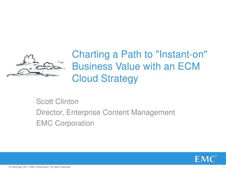 """Charting a Path to """"Instant-on"""" Business Value with an ECM Cloud Strategy<br />Scott Clinton<br />Director, Enterprise Con..."""