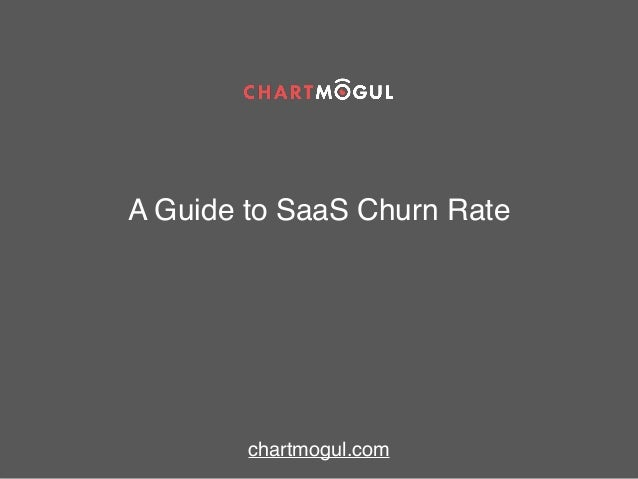 A Guide to SaaS Churn Rate chartmogul.com