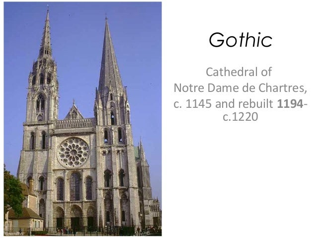 Gothic      Cathedral ofNotre Dame de Chartres,c. 1145 and rebuilt 1194-         c.1220