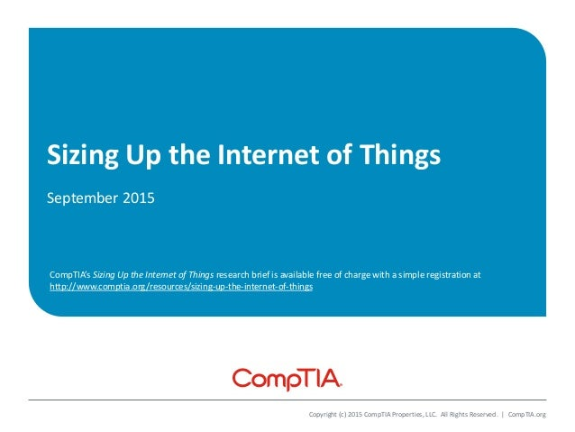 Sizing Up the Internet of Things September 2015 Copyright (c) 2015 CompTIA Properties, LLC. All Rights Reserved. | CompTIA...