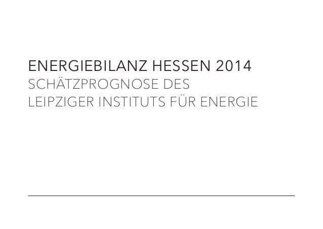 ENERGIEBILANZ HESSEN 2014 SCHÄTZPROGNOSE DES LEIPZIGER INSTITUTS FÜR ENERGIE