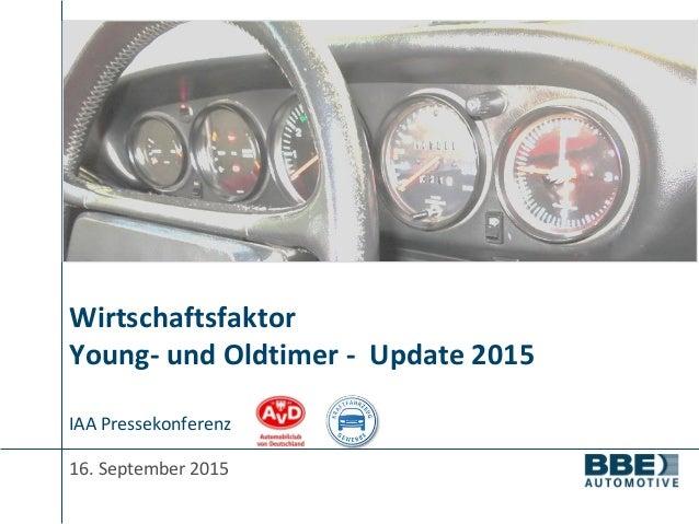 Wirtschaftsfaktor Young- und Oldtimer - Update 2015 16. September 2015 IAA Pressekonferenz