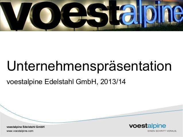 voestalpine Edelstahl GmbH | |www.voestalpine.com voestalpine Edelstahl GmbH Unternehmenspräsentation voestalpine Edelstah...