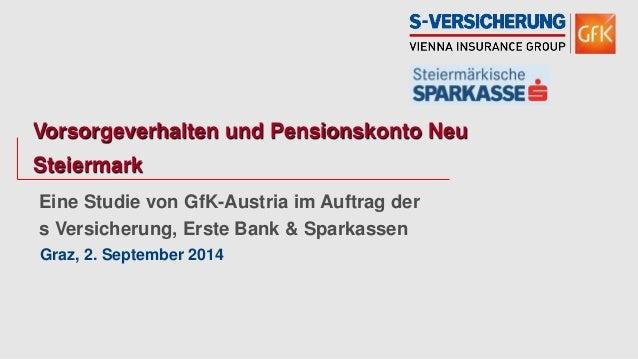 Eine Studie von GfK-Austria im Auftrag der  s Versicherung, Erste Bank & Sparkassen  Graz, 2. September 2014  Vorsorgeverh...