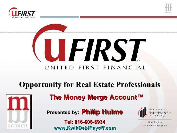 Opportunity for Real Estate Professionals  The Money Merge Account™ Presented by:  Philip Hulme Tel: 816-606-6934 www.Kwik...