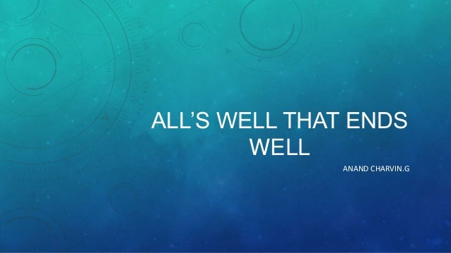 ALL'S WELL THAT ENDS WELL ANAND CHARVIN.G
