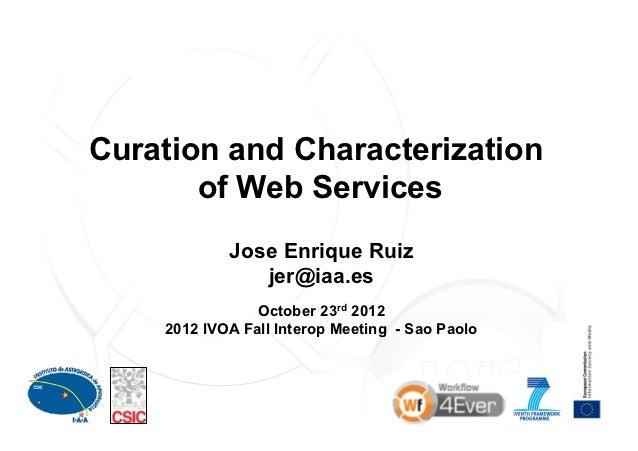 Curation and Characterization       of Web Services            Jose Enrique Ruiz               jer@iaa.es                O...
