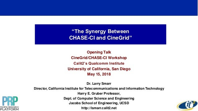 """The Synergy Between CHASE-CI and CineGrid"" Opening Talk CineGrid/CHASE-CI Workshop Calit2's Qualcomm Institute University..."