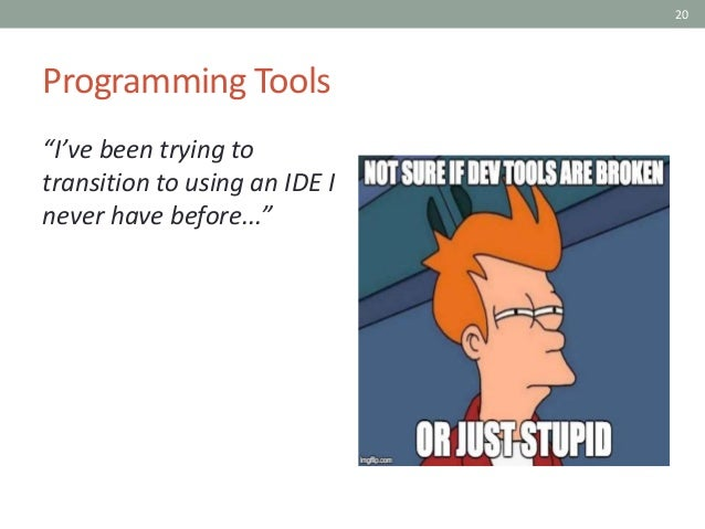 """20 Programming Tools """"I've been trying to transition to using an IDE I never have before..."""""""