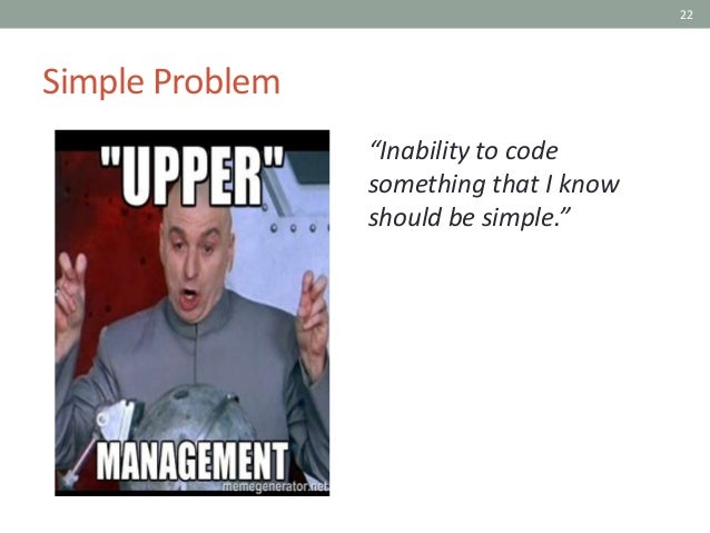 """22 Simple Problem """"Inability to code something that I know should be simple."""""""