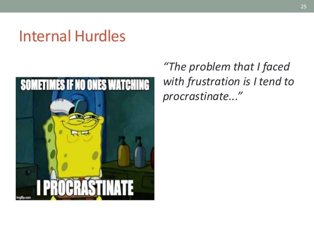 """25 Internal Hurdles """"The problem that I faced with frustration is I tend to procrastinate..."""""""
