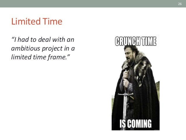 """26 Limited Time """"I had to deal with an ambitious project in a limited time frame."""""""