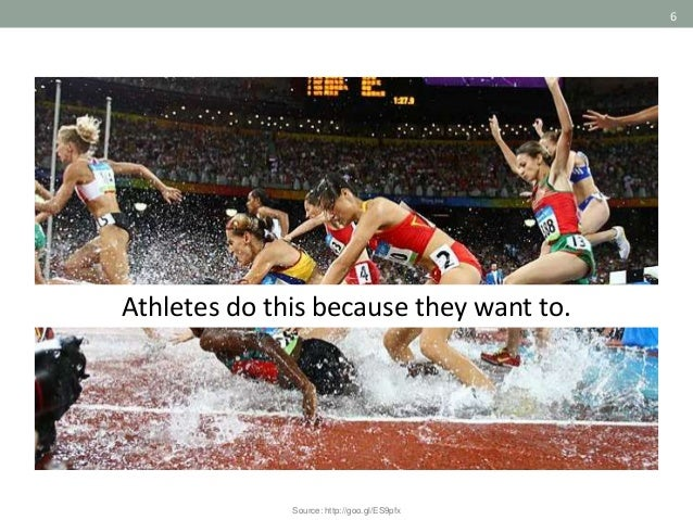6 Athletes do this because they want to. Source: http://goo.gl/ES9pfx