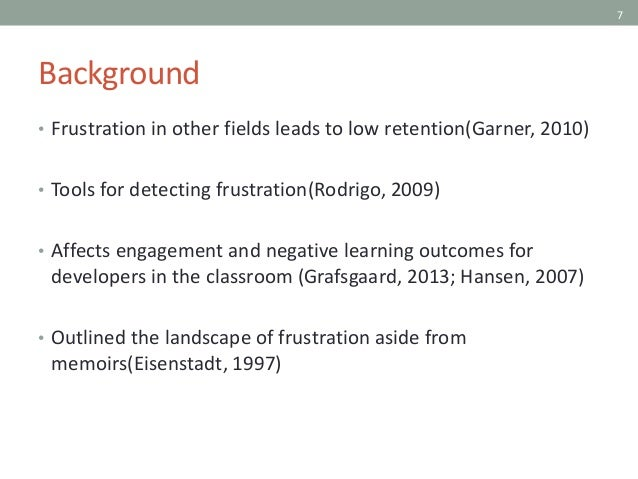 7 Background • Frustration in other fields leads to low retention(Garner, 2010) • Tools for detecting frustration(Rodrigo,...