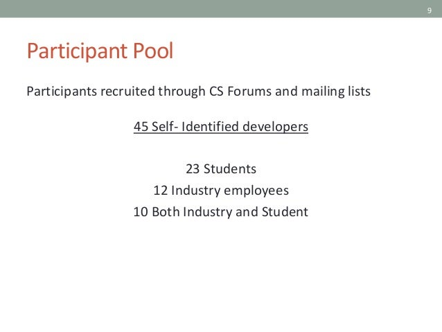 9 Participant Pool Participants recruited through CS Forums and mailing lists 45 Self- Identified developers 23 Students 1...