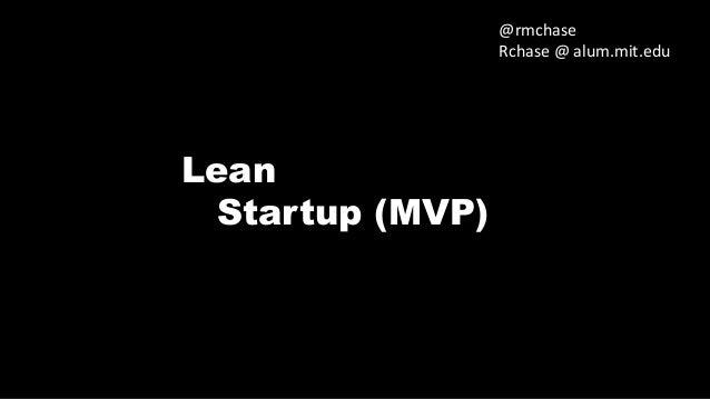 @rmchase Rchase @ alum.mit.edu  Lean Startup (MVP)