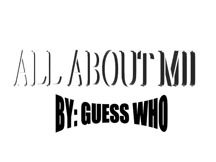 ALL ABOUT MII BY: GUESS WHO
