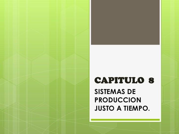 CAPITULO  8<br />SISTEMAS DE PRODUCCION JUSTO A TIEMPO.<br />
