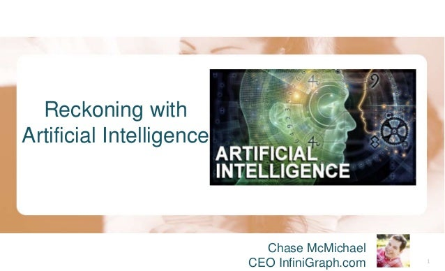 1 <NAME OF MY SHORT PRESENTATION>Reckoning with Artificial Intelligence Chase McMichael CEO InfiniGraph.com