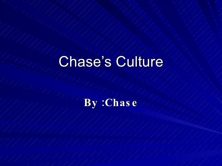 Chase's Culture By :Chase