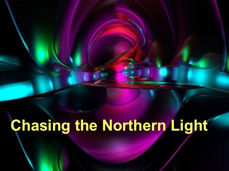 Chasing the Northern Light