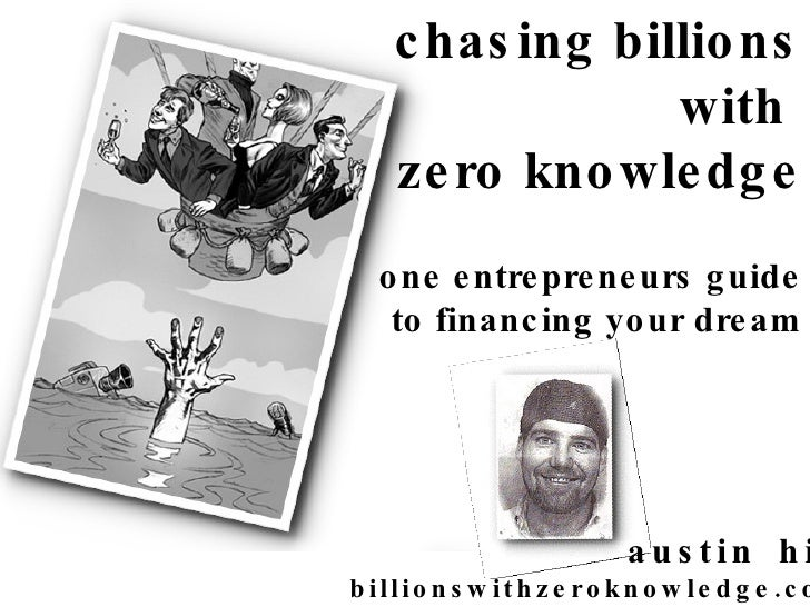 chasing billions with  zero knowledge one entrepreneurs guide to financing your dream   austin hill billionswithzeroknowle...