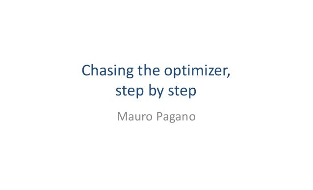Chasing	the	optimizer, step	by	step Mauro	Pagano
