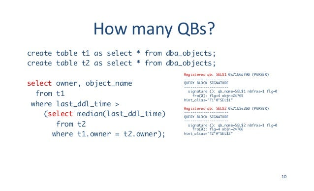 HowmanyQBs? create table t1 as select * from dba_objects; create table t2 as select * from dba_objects; select owner, ob...