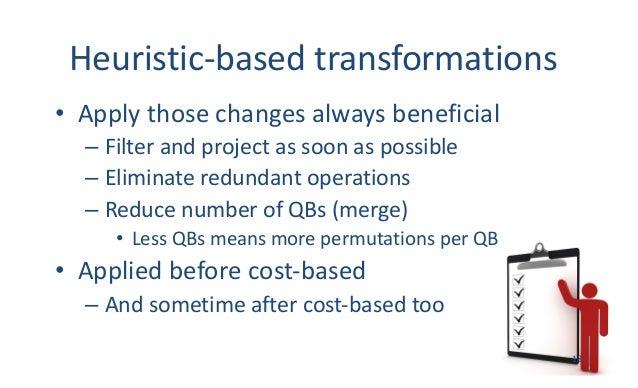 Heuristic-basedtransformations • Applythosechangesalwaysbeneficial – Filterandprojectassoonaspossible – Elimina...