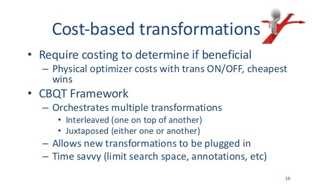 Cost-basedtransformations • Requirecostingtodetermineifbeneficial – PhysicaloptimizercostswithtransON/OFF,chea...