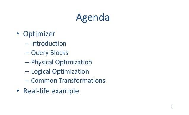 Agenda • Optimizer – Introduction – QueryBlocks – PhysicalOptimization – LogicalOptimization – CommonTransformations •...