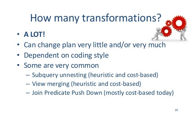 Howmanytransformations? • ALOT! • Canchangeplanverylittleand/orverymuch • Dependentoncodingstyle • Somearev...