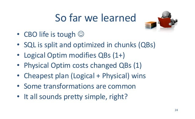 Sofarwelearned • CBOlifeistoughJ • SQLissplitandoptimizedinchunks(QBs) • LogicalOptim modifiesQBs(1+) • P...