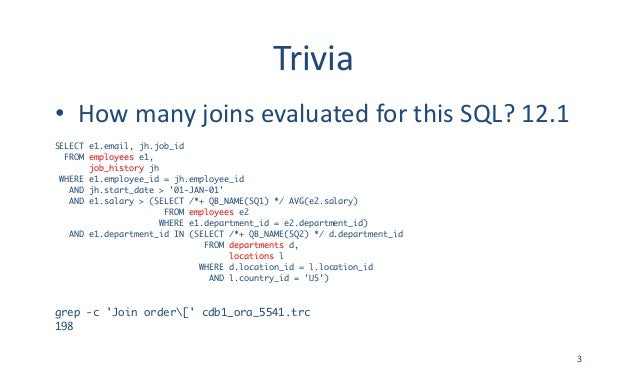 Trivia • HowmanyjoinsevaluatedforthisSQL?12.1 SELECT e1.email, jh.job_id FROM employees e1, job_history jh WHERE e1...