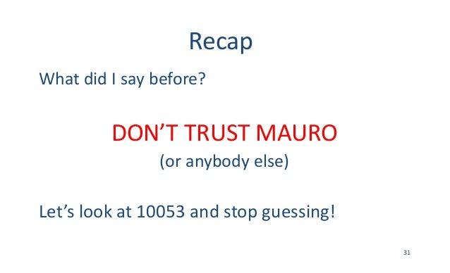 Recap WhatdidIsaybefore? DON'TTRUSTMAURO (oranybodyelse) Let'slookat10053andstopguessing! 31