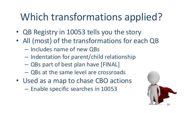 Whichtransformationsapplied? • QBRegistryin10053tellsyouthestory • All(most)ofthetransformationsforeachQB ...