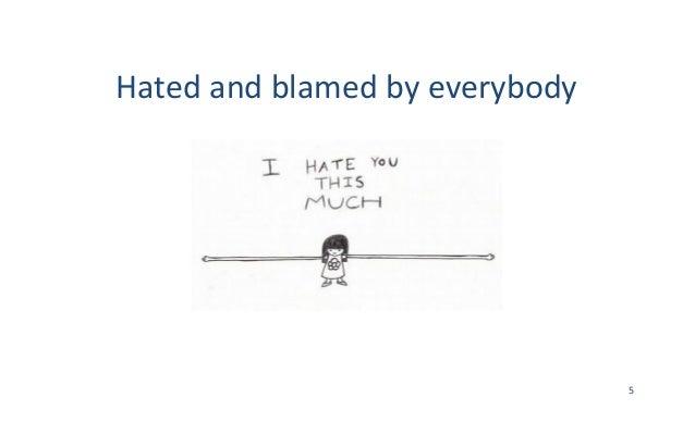 Hatedandblamedbyeverybody 5