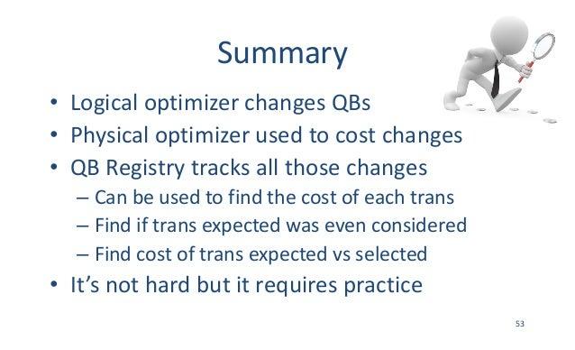 Summary • LogicaloptimizerchangesQBs • Physicaloptimizerusedtocostchanges • QBRegistrytracksallthosechanges –...