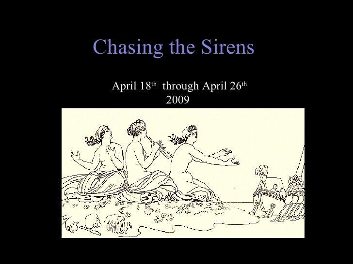 Chasing the Sirens  April 18 th   through April 26 th   2009