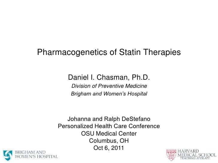 Pharmacogenetics of Statin Therapies <br />Daniel I. Chasman, Ph.D.<br />Division of Preventive Medicine<br />Brigham and ...